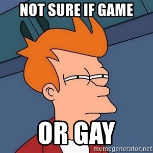 Futurama Fry - Not sure if game or gay