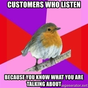 Fuzzy Robin - Customers who listen Because you know what you are talking about