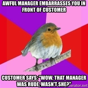 """Fuzzy Robin - AWFUL MANAGER EMBARRASSES YOU IN FRONT OF CUSTOMER CUSTOMER SAYS: """"WOW, that manager WAS RUDE, WASN'T SHE?"""""""