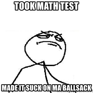 Fuck Yeah - took math test made it suck on ma ballsack