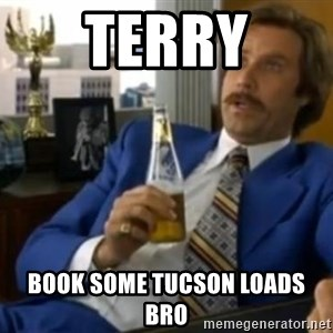 That escalated quickly-Ron Burgundy - terry book some tucson loads bro