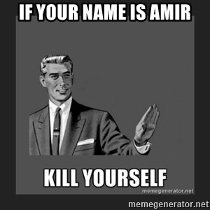 kill yourself guy - IF YOUR NAME IS AMIR