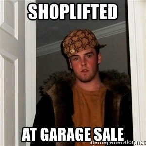 Scumbag Steve - shoplifted at garage sale