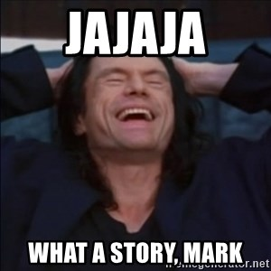 What a story, Mark! - JajAja What a story, Mark