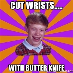 Unlucky Brian Strikes Again - cut wrists..... with butter knife
