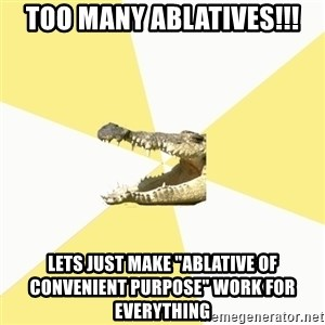 "Classics Crocodile - Too Many Ablatives!!! Lets just make ""Ablative of CONVENIENT purpose"" work For Everything"