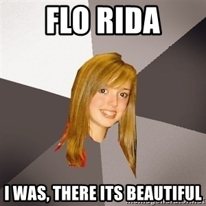 Musically Oblivious 8th Grader - flo rida i was, there its beautiful