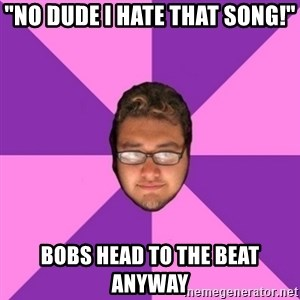 """Forever AYOLO Erik - """"No dude i hate that song!"""" bobs head to the beat anyway"""