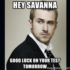 Encouraging Ryan Gosling  - HEY SAVanNa Good luck on your test tomorrow