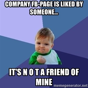 Success Kid - Company Fb-Page is liked by Someone... It's N o T a Friend of mine