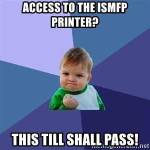 Success Kid - ACCESS TO THE ISMFP PRINTER? THIS TILL SHALL PASS!