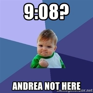 Success Kid - 9:08? Andrea not here