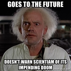 Back To The Future Doctor - goes to the future Doesn't warn Scientiam of its impending doom