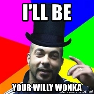 facebookazad - I'll Be Your Willy Wonka