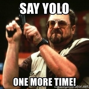 john goodman - SAY YOLO ONE MORE TIME!
