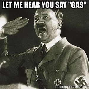 "Adolf Hitler - let me hear you say ""Gas"""