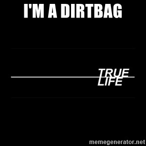 MTV True Life - i'm a dirtbag