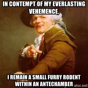 Joseph Ducreux - In contempt of my everlasting vehemence, I remain a small furry rodent within an antechamber