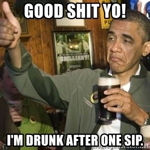 THUMBS UP OBAMA - good shit yo! i'm drunk after one sip.
