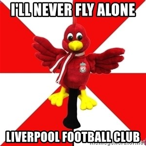 Liverpool Problems - I'LL NEVER FLY ALONE  LIVERPOOL FOOTBALL CLUB