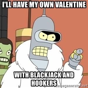 bender blackjack and hookers - I'll have my own valentine with blackjack and hookers