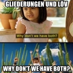 Why not both? - gliederungen und löv why don't we have both?