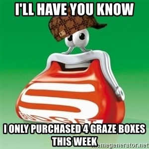 Scumbag Spar - i'll have you know i only purchased 4 graze boxes this week
