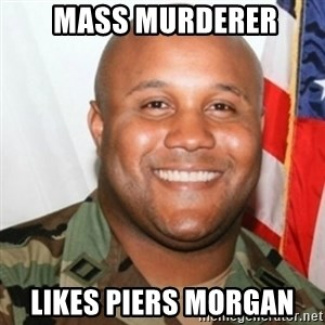 Christopher Dorner -  Mass murderer likes piers morgan