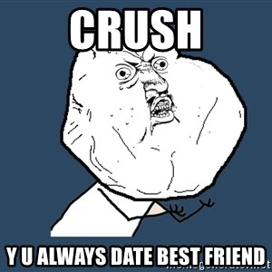 Y U No - Crush y u always date best friend