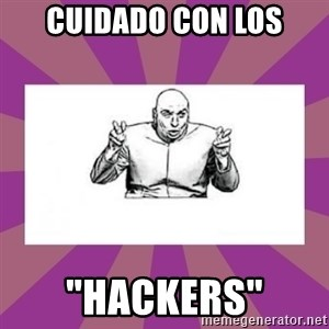 "'dr. evil' air quote - cuidado con los ""hackers"""