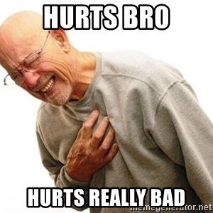 Old Man Heart Attack - Hurts bro hurts really bad