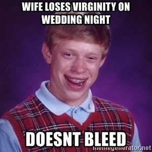 Bad Luck Brian - wife loses virginity on wedding night doesnt bleed