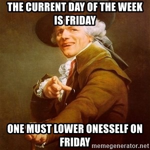 Joseph Ducreux - The current day of the week is Friday One must lower onesself on Friday