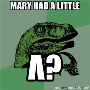 Philosoraptor - mary had a little λ?