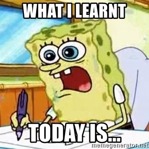 Spongebob What I Learned In Boating School Is - WHAT I LEARNT  TODAY IS...