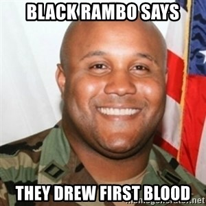 Christopher Dorner - black rambo says they drew first blood