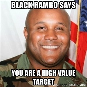 Christopher Dorner - black rambo says you are a high value target