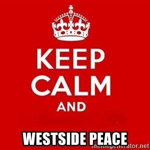 Keep Calm 3 -  westSide PEACE