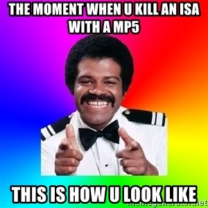 Foley - the moment when u kill an isa with a mp5 this is how u look like