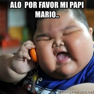 fat chinese kid - alo  por favor mi papi mario..