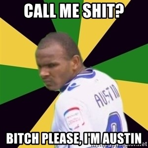 Rodolph Austin - CALL ME SHIT? BITCH PLEASE, I'M AUSTIN