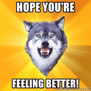 Courage Wolf - Hope you're Feeling better!