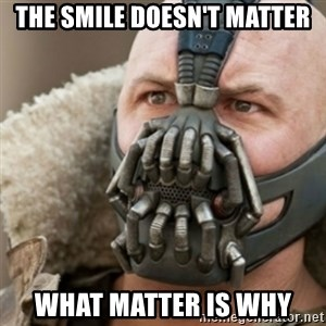 Bane - The smile doesn't matter What matter is Why