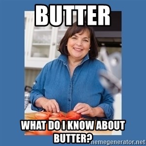 Ina Garten - Butter What do i know about butter?