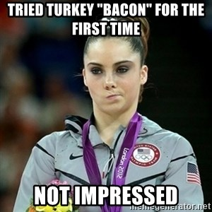 "Not Impressed McKayla - Tried Turkey ""Bacon"" for the first time NOT impressed"