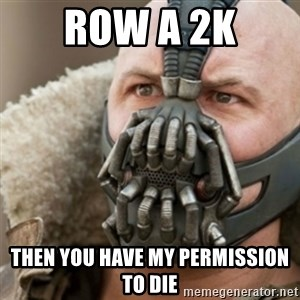 Bane - Row A 2k Then You have my permission to die