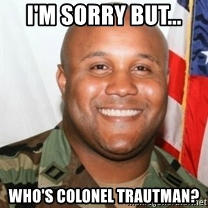 Christopher Dorner - I'm sorry but... who's colonel Trautman?