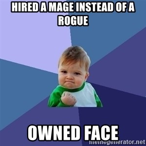 Success Kid - Hired a mage instead of a rogue owned face
