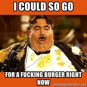 Fat Guy - I COULD SO GO FOR A FUCKING BURGER RIGHT NOW