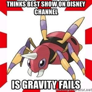 scumbag ariados - thinks best show on disney channel is gravity fails